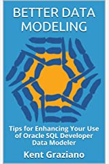 Better Data Modeling: Tips for Enhancing Your Use of Oracle SQL Developer Data Modeler Kindle Edition