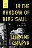 In the Shadow of King Saul: Essays on Silence and Song (The Art of the Essay)