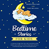 Bedtime Stories for Kids: A Collection of Night Time Tales with Great Morals to Help Children and Toddlers Go to Sleep…