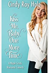 Kiss Me, Baby, One More Time (Maple Creek Romantic Comedy Book 1) Kindle Edition