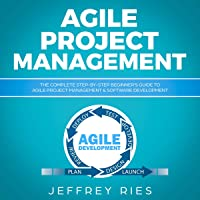 Agile Project Management: The Complete Step-by-Step Beginner's Guide to Agile Project Management & Software Development: Lean Guides for Scrum, Kanban, Sprint, DSDM XP & Crystal, Book 1
