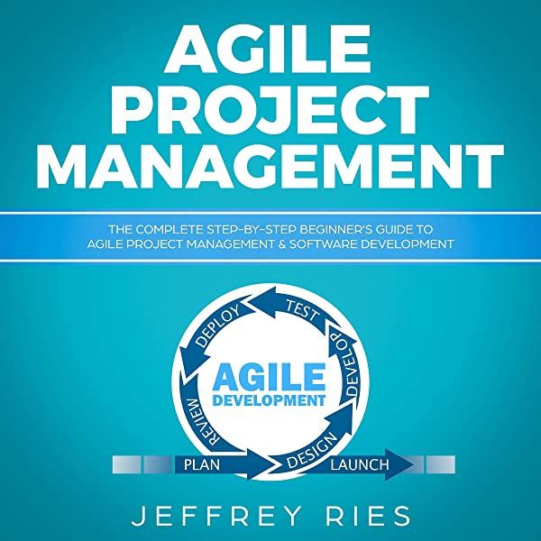 Amazon Com Agile Project Management The Complete Step By Step Beginner S Guide To Agile Project Management Software Development Lean Guides For Scrum Kanban Sprint Dsdm Xp Crystal Book 1 Audible Audio Edition Jeffrey