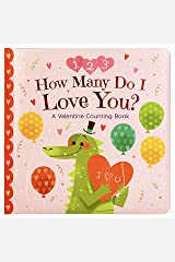 How Many Do I Love You? A Valentine Counting Book (Padded Picture Board Book for Little Valentines, Ages 1-5) (Square Padded Picture Book) Board book