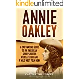 Annie Oakley: A Captivating Guide to an American Sharpshooter Who Later Became a Wild West Folk Hero