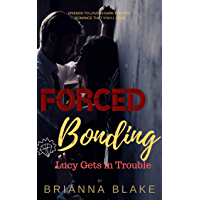 Forced Bonding Lucy Gets in Trouble: A Dark Romance