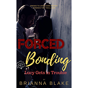 Forced Bonding Lucy Gets in Trouble: A Dark Romance (Forced Bonding Series)