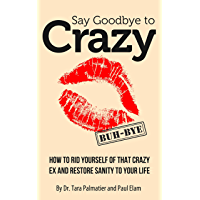 Say Goodbye to Crazy: How to Get Rid of His Crazy Ex and Restore Sanity to Your Life (English Edition)
