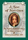 Dear Canada: A Sea of Sorrows: The Typhus Epidemic Diary of Johanna Leary, Canada East, 1847 [Hardcover]