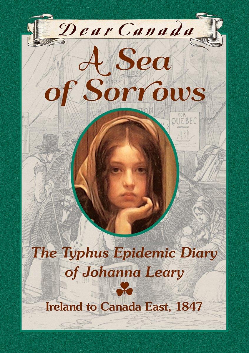 Download Dear Canada: A Sea of Sorrows: The Typhus Epidemic Diary of Johanna Leary, Canada East, 1847 [Hardcover] PDF