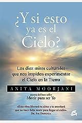 ¿Y si esto ya es el Cielo?: Los diez mitos culturales que nos impiden experimentar el Cielo en la Tierra (Advaita) (Spanish Edition) Kindle Edition