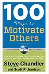 100 Ways to Motivate Others, Third Edition: How Great Leaders Can Produce Insane Results Without Driving People Crazy (100 Ways Series) Kindle Edition