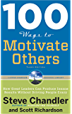 100 Ways to Motivate Others, Third Edition: How Great Leaders Can Produce Insane Results Without Driving People Crazy…