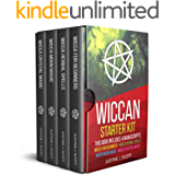 Wiccan: Complete Starter Kit to Understand the World of Wicca through Beliefs, Spells and Rituals. 4 books in 1: Wicca…