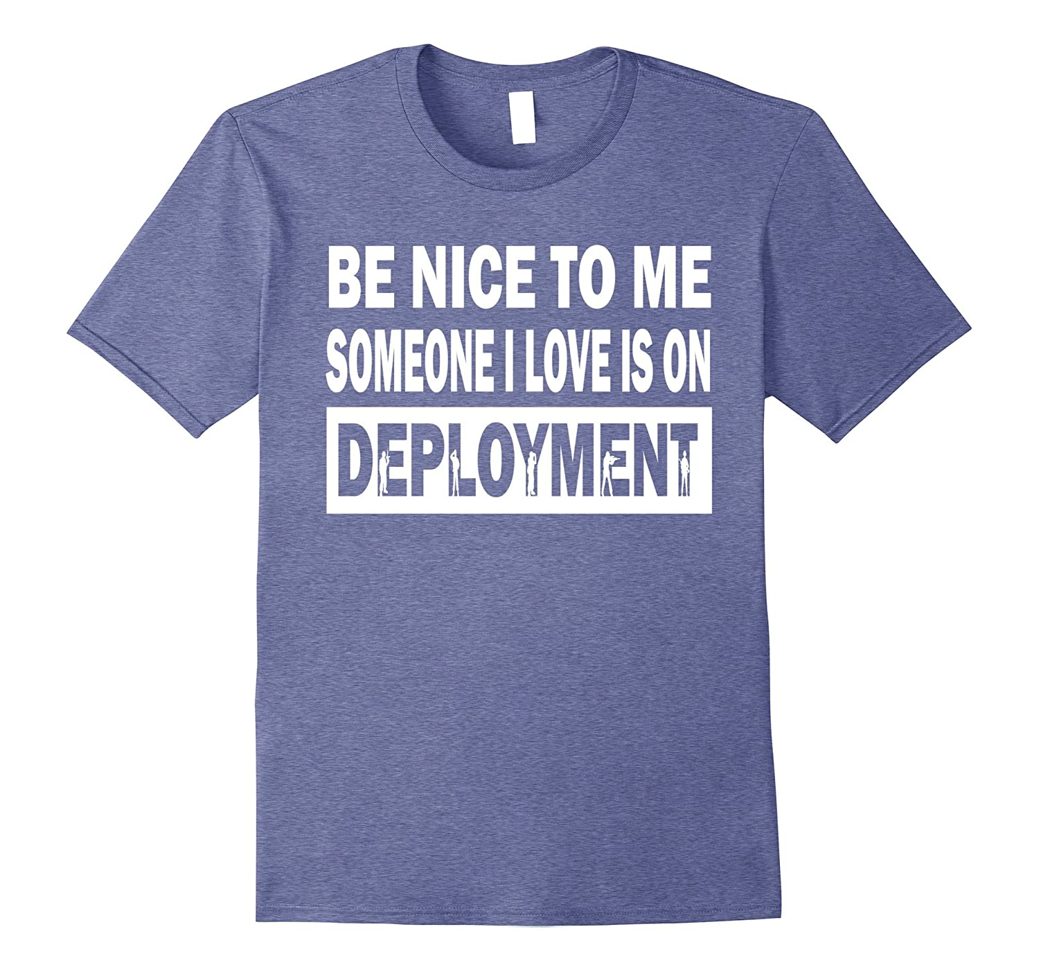 Be Nice To Me Someone I Love Is On Deployment