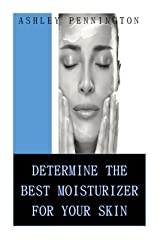 Determining The Best Moisturizer For Your Skin: Mineral Oil or Humectant? Kindle Edition