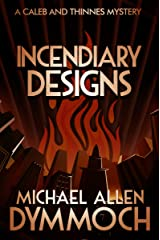 Incendiary Designs (The Caleb and Thinnes Mysteries Book 3) Kindle Edition