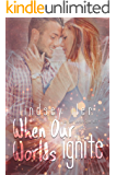 When Our Worlds Ignite (An Our Worlds Spin-Off Book 1)