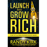 Launch & Grow Rich: Start Up Your Small Business Money Maker