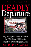 Deadly Departure: Why the Experts Failed to Prevent the TWA Flight 800 Disaster and How It Could Happen Again