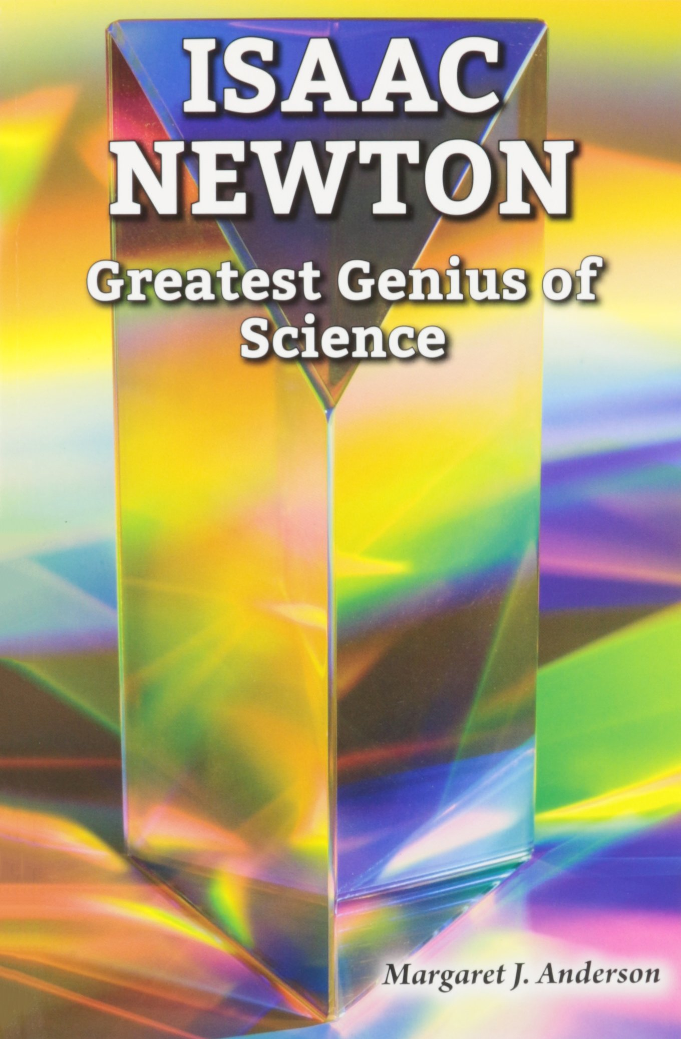 Isaac Newton: Greatest Genius of Science (Genius Scientists and Their Genius Ideas)