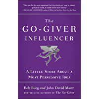 The Go-Giver Influencer: A Little Story About a Most Persuasive Idea