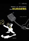 Manuel de résistance aux les huissiers: Essais - documents (Essais-Documents)