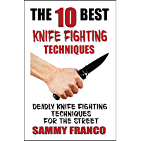 The 10 Best Knife Fighting Techniques: Deadly Knife Fighting Techniques for the Street (10 Best Series Book 11) (English Edition)