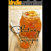 Chutney Recipes: Top 50 Most Delicious Chutneys (Recipe Top 50's Book 32)