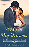 Only in My Dreams (The Ties that Bind Book 2)
