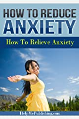 How To Reduce Anxiety – How To Relieve Anxiety Kindle Edition