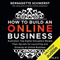 How to Build an Online Business: Australia's Top Digital Disruptors Reveal Their Secrets for Launching and Growing an Online Business