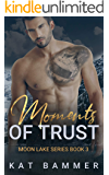 Moments of Trust: A Sexy Small-Town Hockey Romance (Moon Lake Series Book 3)