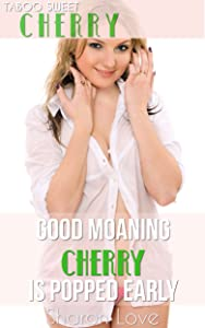 Good Moaning Cherry is Popped Early (Taboos Sweet Cherry Series)