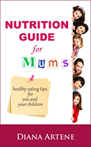 Nutrition Guide for Mums: Healthy eating tips for you and your children