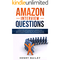Amazon Interview Questions: A Step By Step Guide to Successfully Respond to All the Amazon Interview Questions and Land…