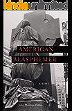 American Blasphemer: A Novel