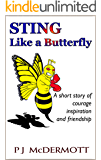 Sting Like a Butterfly: A short story of courage inspiration and friendship