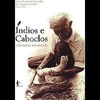 Índios e caboclos : a história recontada (Portuguese Edition)