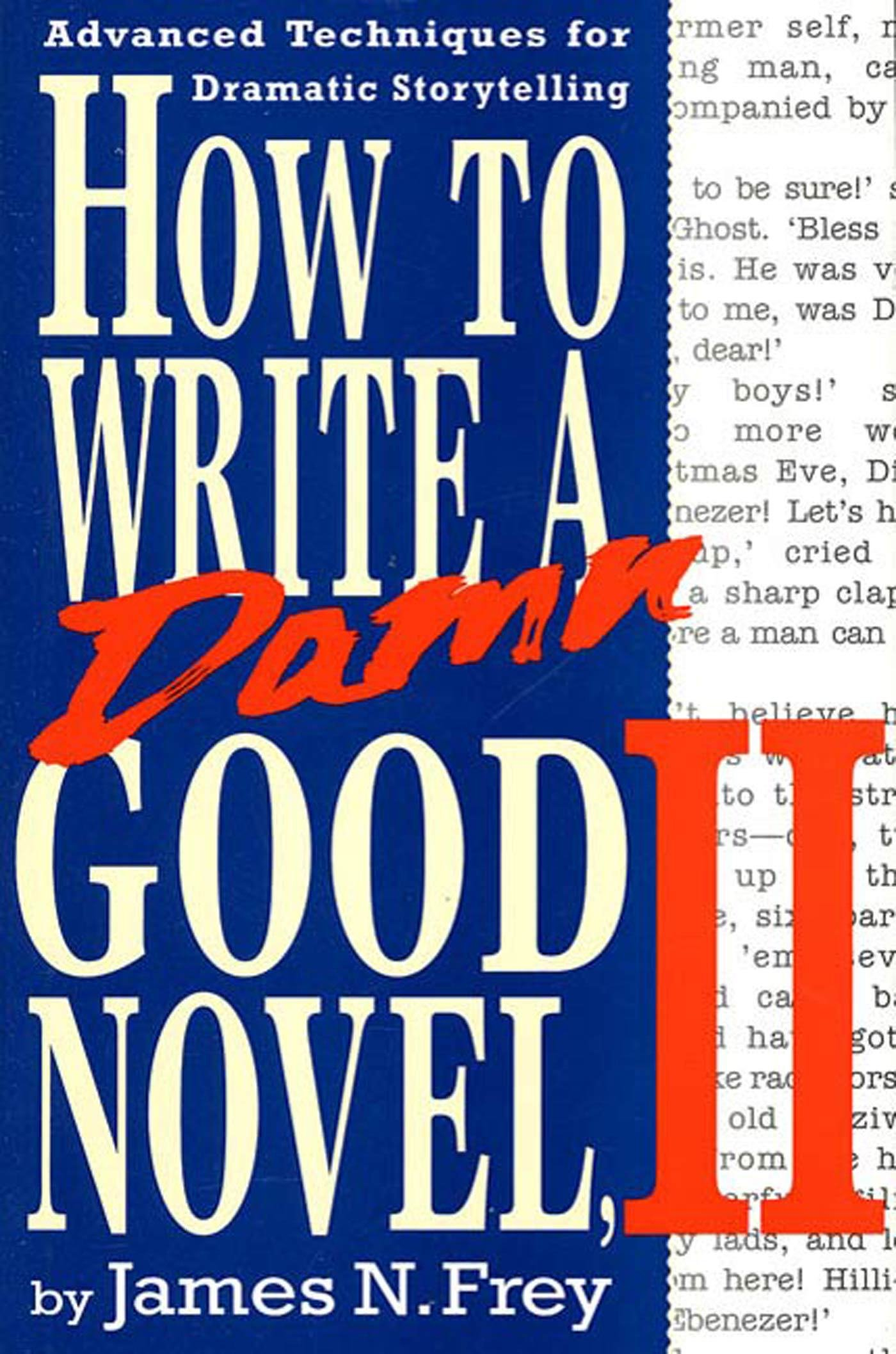 How to Write a Damn Good Novel, II: Advanced Techniques For