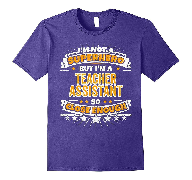 Assistant shirt: Not A Superhero But A Teacher Assistant Tee-TH
