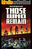 Those Who Remain - Book 1: A Zombie Apocalypse Novel (Those Who Remain Trilogy)