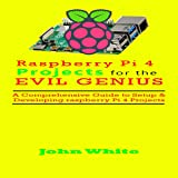 Raspberry Pi 4 Projects for the Evil Genius: A