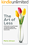 The Art of Less: A Minimalist Living Strategies To Cleaning, Organizing, Simplifying, Declutter Your Home & Life