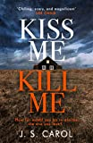 Kiss Me, Kill Me: Gripping. Twisty. Dark. Sinister.