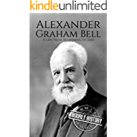 Alexander Graham Bell: A Life From Beginning to End (Biographies of Innovators Book 2) (English Edition)