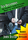 Ten Questions - The Insider's Guide to Saving Money on Auto Insurance - Hidden Discounts Revealed (English Edition)