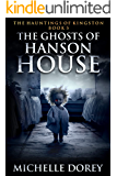 The Ghosts of Hanson House (The Hauntings of Kingston Book 5)