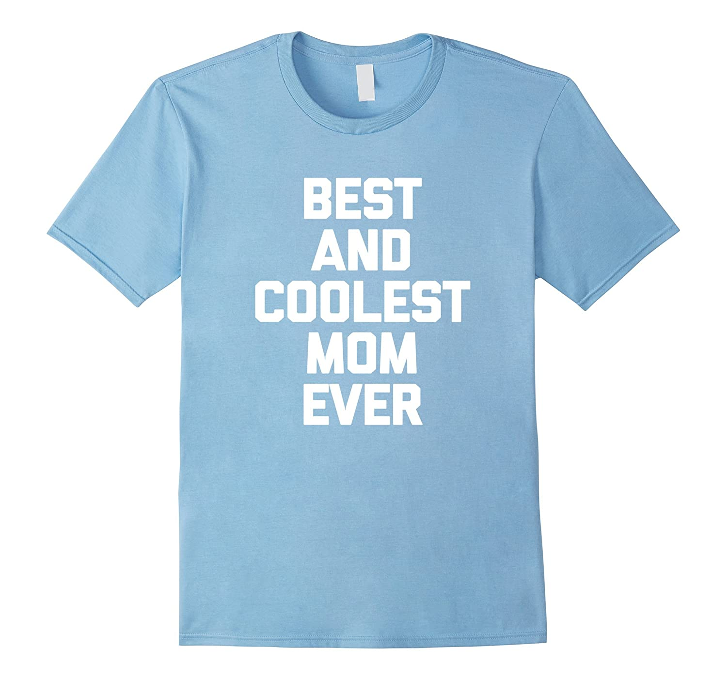 56a1b883c Amazon.com: Best & Coolest Mom Ever T-Shirt funny saying Mother's Day:  Clothing