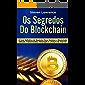 Os Segredos Do Blockchain: O Guia Definitivo de Negócios Para Dominar o Blockchain, Bitcoin, Criptomoedas, Mineração e o Futuro da Internet