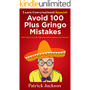 Avoid 100 Plus Gringo Mistakes - Learn Conversational Spanish : NEW & Improved Edition Includes Quizzes With Answers
